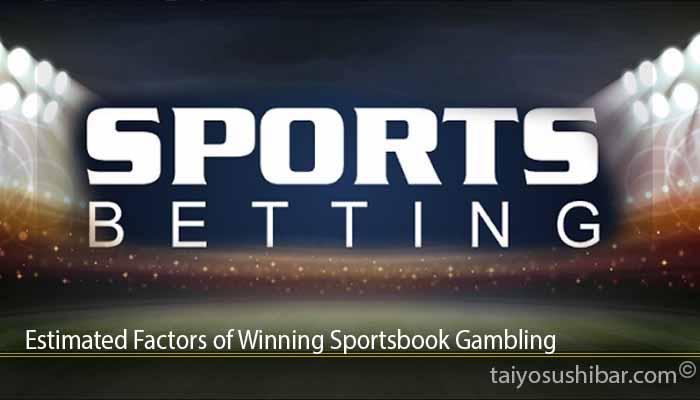 Estimated Factors of Winning Sportsbook Gambling