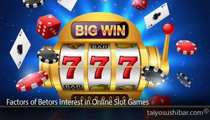 Factors of Betors Interest in Online Slot Games