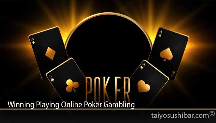 Winning Playing Online Poker Gambling